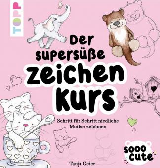 Sooo Cute - Der supersüße Zeichenkurs  - Tanja Geier
