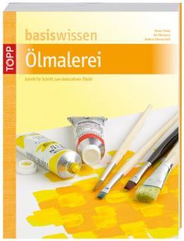 basiswissen Ölmalerei - Peter Pohle, Aki Wermers, Andreas Ohrenschall