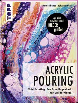 Acrylic Pouring - Fluid Painting - Das Grundlagenbuch  M.Thomas und S. Homberg