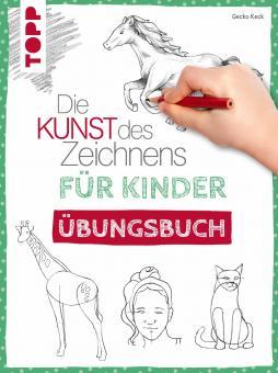 Die Kunst des Zeichnens - Für Kinder Übungsbuch - Gecko Keck