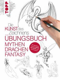 Die Kunst des Zeichnens - Mythen Drachen Fantasy - Übungsbuch